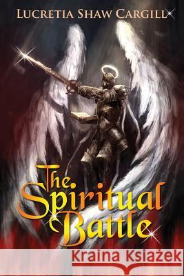 The Spiritual Battle Lucretia Shaw-Cargill 9781548509378