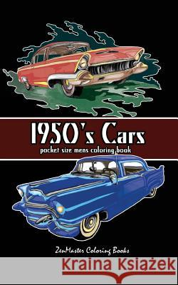 Pocket Size Men's Coloring Book: 1950's Cars Coloring Book for Adults Zenmaster Coloring Books 9781548518530