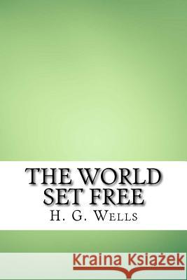 The World Set Free H. G. Wells 9781548667122