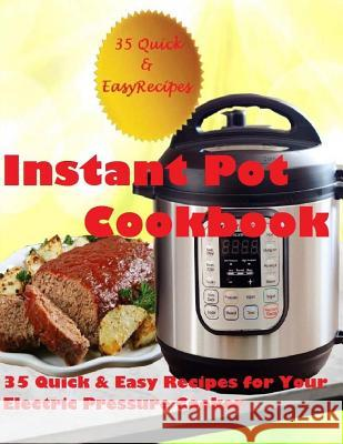 Instant Pot Cookbook: (35 Quick & Easy Recipes for Your Electric Pressure Cooker) Cheryl Green 9781548675363