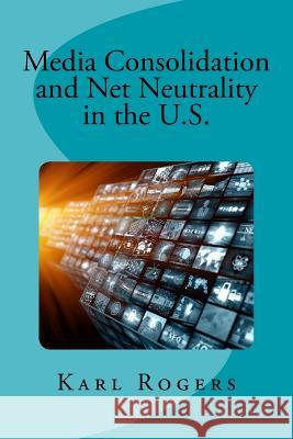 Media Consolidation and Net Neutrality in the U.S. Dr Karl Rogers 9781548694685