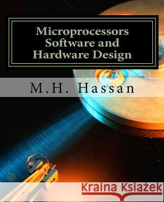 Microprocessors Software and Hardware Design M. H. Hassan 9781548709600