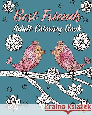 Best Friends Adult Coloring Book: Animals, Nature Patterns and Mandalas to Color with Touching and Humorous Quotes about Best Friends River Breeze Press 9781548715076