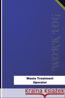 Waste Treatment Operator Work Log: Work Journal, Work Diary, Log - 126 Pages, 6 X 9 Inches Orange Logs 9781548891992
