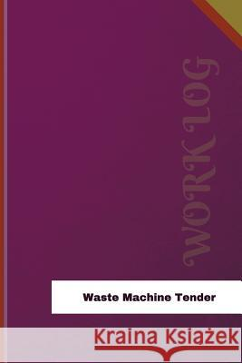 Waste-Machine Tender Work Log: Work Journal, Work Diary, Log - 126 Pages, 6 X 9 Inches Orange Logs 9781548892142