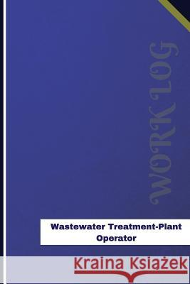 Wastewater Treatment Plant Operator Work Log: Work Journal, Work Diary, Log - 126 Pages, 6 X 9 Inches Orange Logs 9781548893132