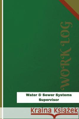 Water-&-Sewer-Systems Supervisor Work Log: Work Journal, Work Diary, Log - 126 Pages, 6 X 9 Inches Orange Logs 9781548963729