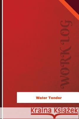 Water Tender Work Log: Work Journal, Work Diary, Log - 126 Pages, 6 X 9 Inches Orange Logs 9781548963736
