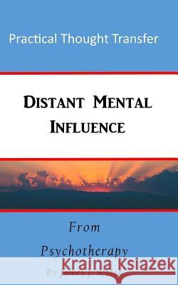 Distant Mental Influence: Practical Thought Transfer James J. Walsh 9781548992514