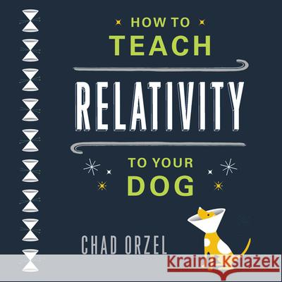 How to Teach Relativity to Your Dog - audiobook Chad Orzel 9781549131110 Basic Books