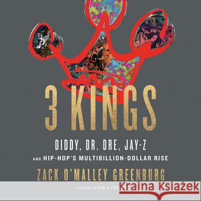 Three Kings: Diddy, Dr. Dre, Jay-Z, and Hip-Hop's Multibillion-Dollar Rise - audiobook Zack O'Malle 9781549196331
