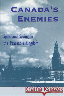 Canada's Enemies: Spies and Spying in the Peaceable Kingdom Graeme Mount 9781550021905