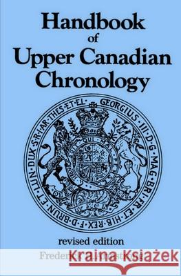 Handbook of Upper Canadian Chronology : Revised Edition Frederick H. Armstrong 9781550025439