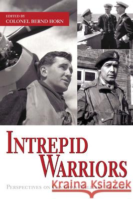Intrepid Warriors: Perspectives on Canadian Military Leaders Bernd Horn 9781550027112