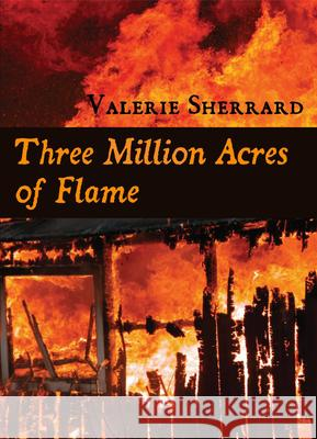 Three Million Acres of Flame Valerie Sherrard 9781550027273