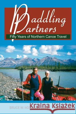 Paddling Partners: Fifty Years of Northern Canoe Travel Bruce W. Hodgins Carol Hodgins 9781550027617