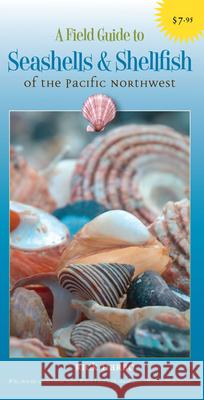A Field Guide to Seashells and Shellfish of the Pacific Northwest Rick M. Harbo 9781550174175
