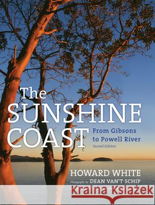 The Sunshine Coast: From Gibsons to Powell River, 2nd Edition Howard White Dean Van' 9781550175523 Harbour Publishing