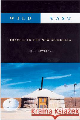 Wild East: Travels in the New Mongolia Jill Lawless 9781550224344