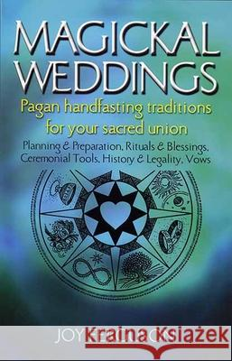 Magickal Weddings: Pagan Handfasting Traditions for Your Sacred Union Joy Ferguson 9781550224610