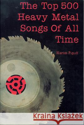 The Top 500 Heavy Metal Songs of All Time Martin Popoff 9781550225303