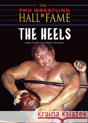 The Pro Wrestling Hall of Fame: The Heels Greg Oliver Steven Johnson 9781550227598