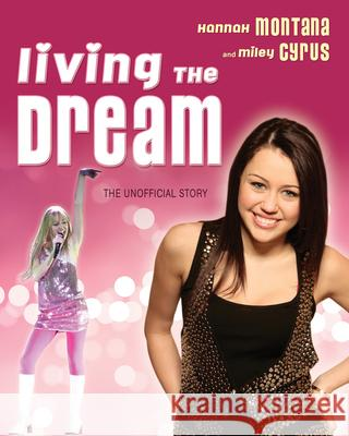 Living the Dream: Hannah Montana and Miley Cyrus: The Unofficial Story Susan Janic 9781550228489