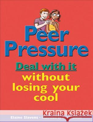 Peer Pressure: Deal with It Without Losing Your Cool Elaine Slavens Ben Shannon 9781550288155
