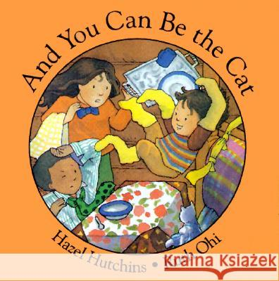 And You Can Be the Cat Hazel Hutchins Ruth Ohi 9781550374957