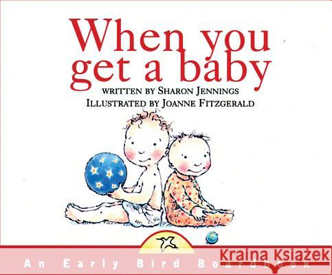 When You Get a Baby Sharon Jennings Joanne Fitzgerald 9781550417029