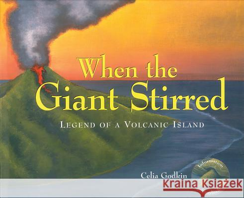 When the Giant Stirred: Legend of a Volcanic Island Celia Godkin 9781550419658 Fitzhenry & Whiteside Limited