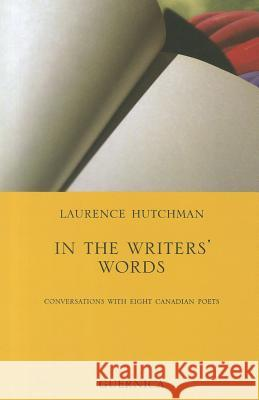 In the Writers' Words: Conversations with Eight Canadian Poets Laurence Hutchman 9781550713091