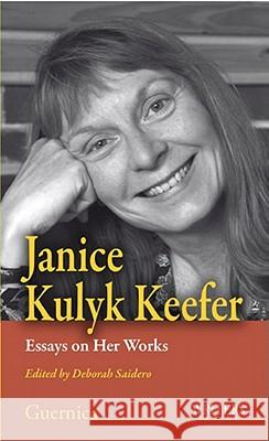 Janice Kulyk Keefer : Essays on Her Works Deborah Saidero 9781550713107