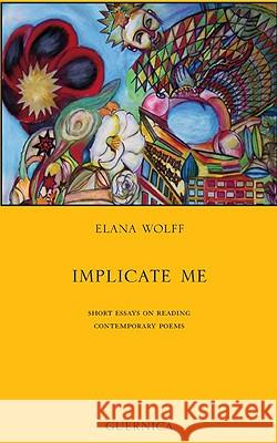 Implicate Me: Short Essays on Reading Contemporary Poems Elana Wolff 9781550713237