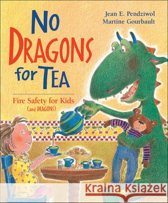 No Dragons for Tea: Fire Safety for Kids (and Dragons) Jean E. Pendziwol Martine Gourbault 9781550745719