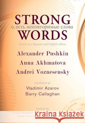 Strong Words: Poetry in a Russian and English Edition Alexander Pushkin Anna Akhmatova Andrei Voznesensky 9781550963885