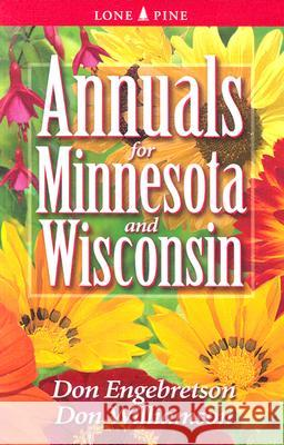 Annuals for Minnesota and Wisconsin Don Engebretson Don Williamson 9781551053813
