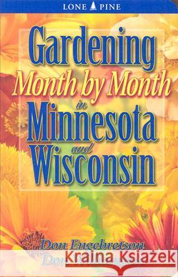 Gardening Month by Month in Minnesota and Wisconsin Don Engebretson Don Williamson 9781551053837