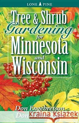 Tree and Shrub Gardening for Minnesota and Wisconsin Don Engebretson Don Williamson 9781551054834