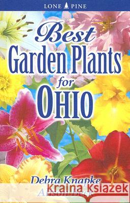 Best Garden Plants for Ohio Debra Knapke Alison Beck 9781551054964