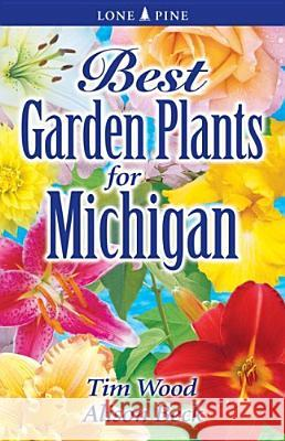 Best Garden Plants for Michigan Timothy D. Wood Alison Beck 9781551054988