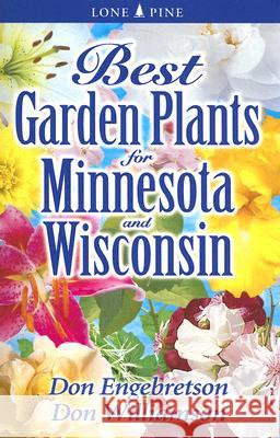 Best Garden Plants for Minnesota and Wisconsin Don Engebretson Don Williamson 9781551055008