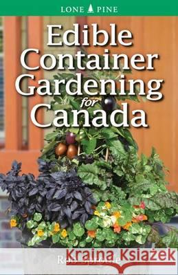 Edible Container Gardening for Canada  Sproule, Rob 9781551058900