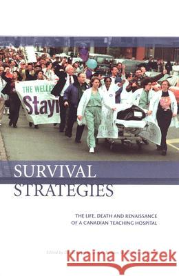 Survival Strategies: The Life, Death and Renaissance of a Canadian Teaching Hospital David Goyette Jeff Denis Dennis William Magill 9781551303048