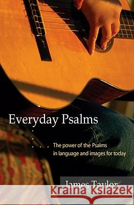 Everyday Psalms: The Power of the Psalms in Language and Images for Today James Taylor 9781551450452
