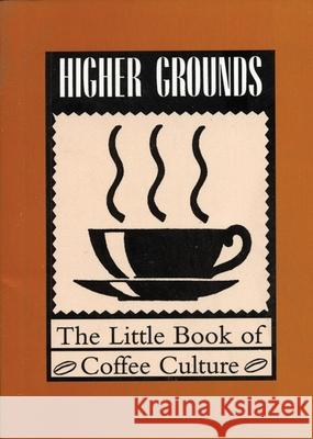 Higher Grounds: The Little Book of Coffee Culture Kevin Barefoot 9781551520186
