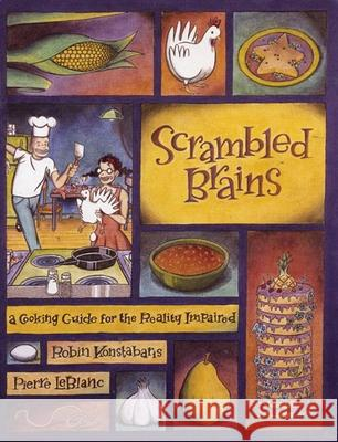 Scrambled Brains: A Cooking Guide for the Reality Impaired Robin Konstabaris Pierre LeBlanc Pierre LeBlanc 9781551520421