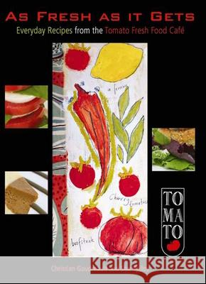 As Fresh as It Gets: Everyday Recipes from the Tomato Fresh Food Cafe Christian Gaudreault Star Spilos 9781551521992