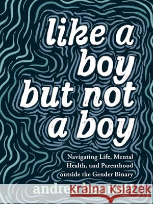 Like a Boy But Not a Boy: Navigating Life, Mental Health, and Parenthood Outside the Gender Binary  9781551528212