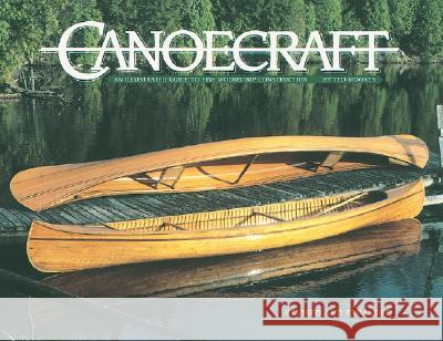Canoecraft: An Illustrated Guide to Fine Woodstrip Construction Ted Moores 9781552093429